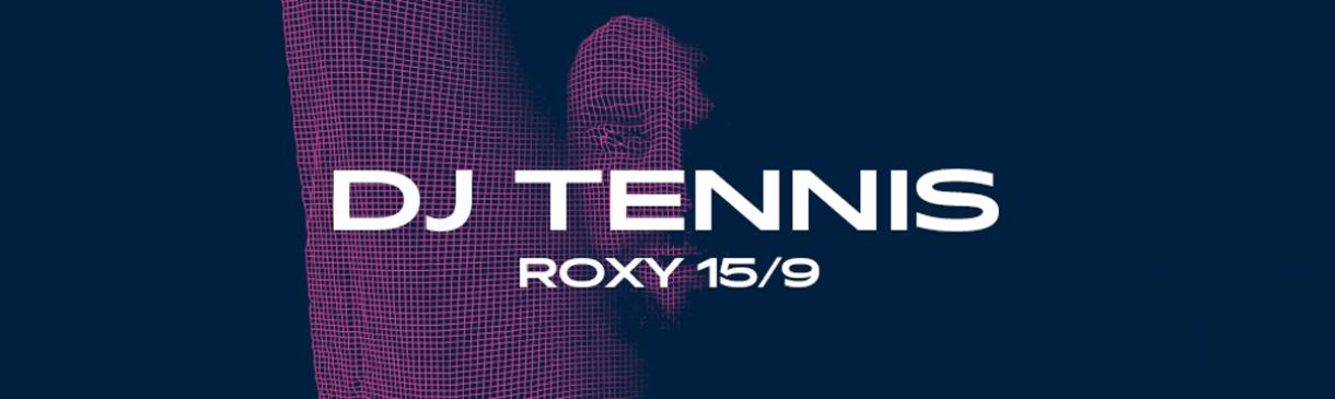 DJ TENNIS V ROXY