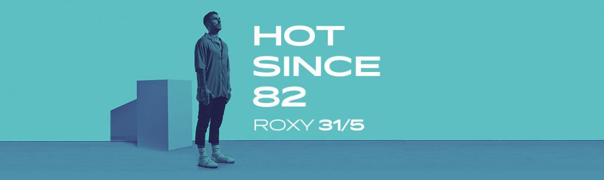 HOT SINCE 82 SE VRACÍ DO ROXY